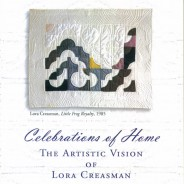October 2011 – Celebrations of Home: the Artistic Vision of Lora Creasman